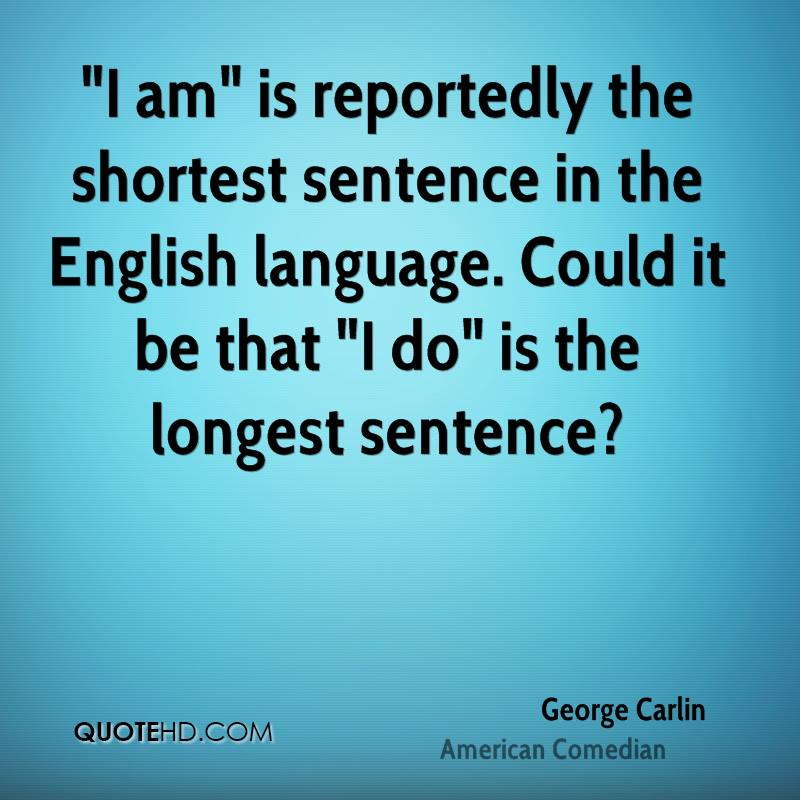 """""""I am"""" is reportedly the shortest sentence in the English language. Could it be that """"I do"""" is the longest sentence?"""