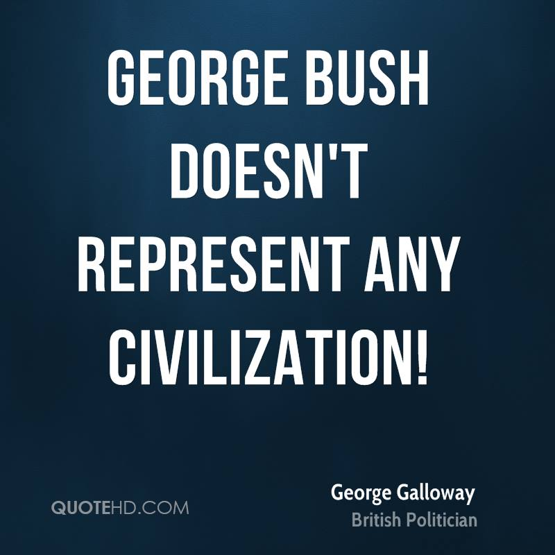 George Bush doesn't represent any civilization!