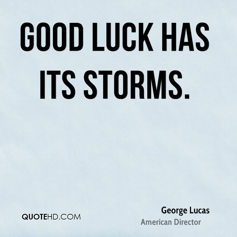 Good luck has its storms.