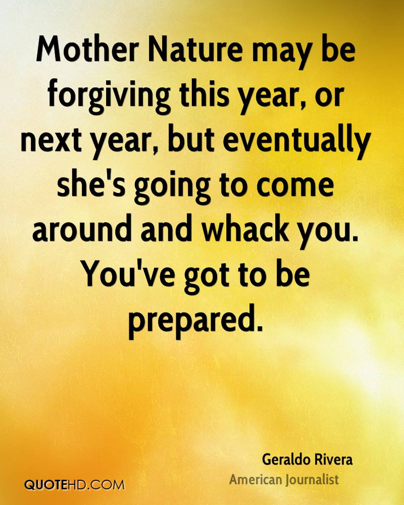 Mother Nature may be forgiving this year, or next year, but eventually she's going to come around and whack you. You've got to be prepared.