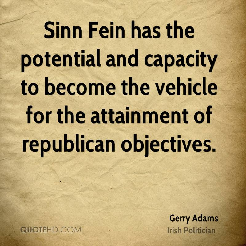 Sinn Fein has the potential and capacity to become the vehicle for the attainment of republican objectives.