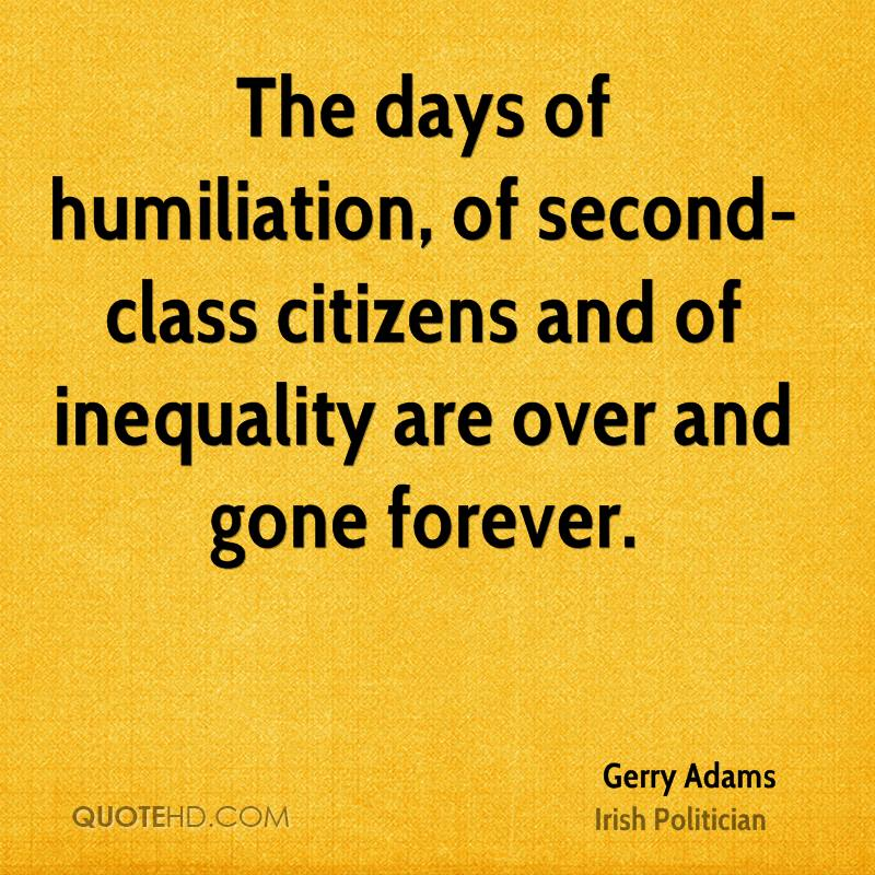 The days of humiliation, of second-class citizens and of inequality are over and gone forever.