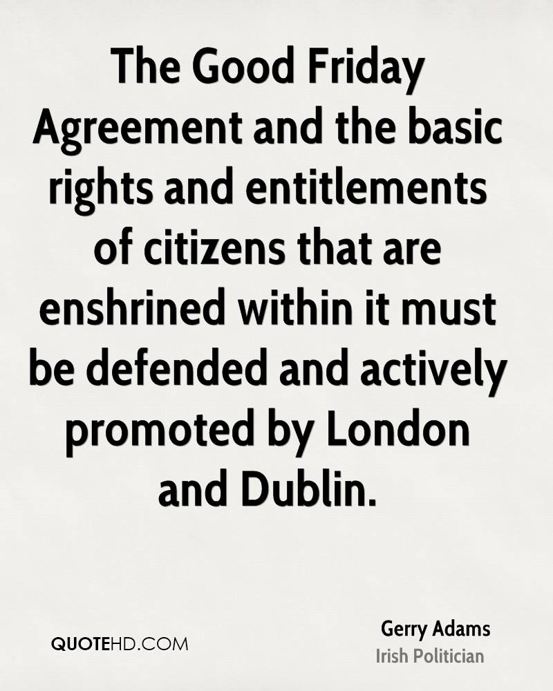The Good Friday Agreement and the basic rights and entitlements of citizens that are enshrined within it must be defended and actively promoted by London and Dublin.