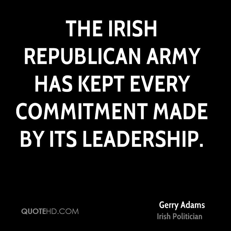 The Irish Republican Army has kept every commitment made by its leadership.