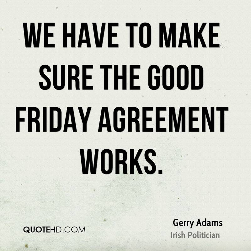 We have to make sure the Good Friday Agreement works.