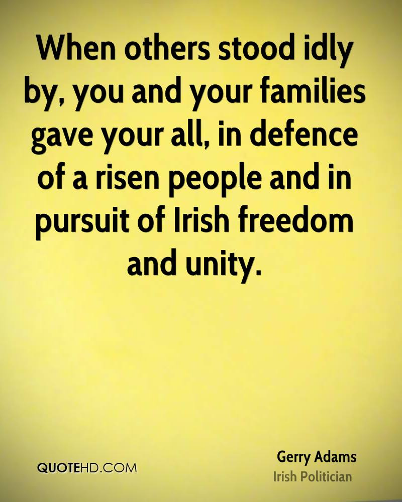 When others stood idly by, you and your families gave your all, in defence of a risen people and in pursuit of Irish freedom and unity.