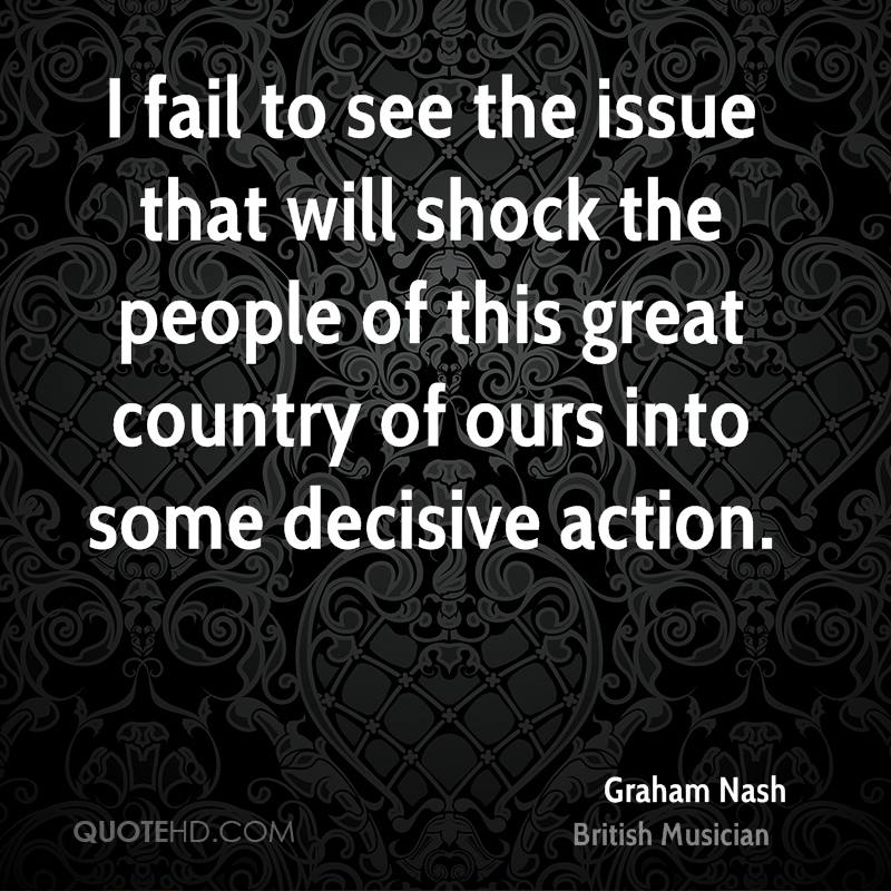 I fail to see the issue that will shock the people of this great country of ours into some decisive action.