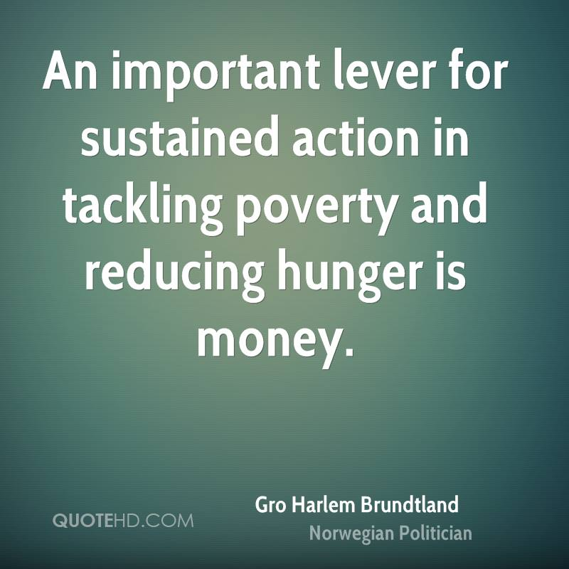An important lever for sustained action in tackling poverty and reducing hunger is money.