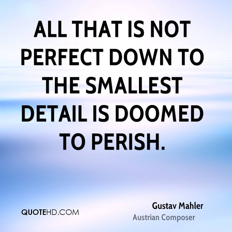 All that is not perfect down to the smallest detail is doomed to perish.