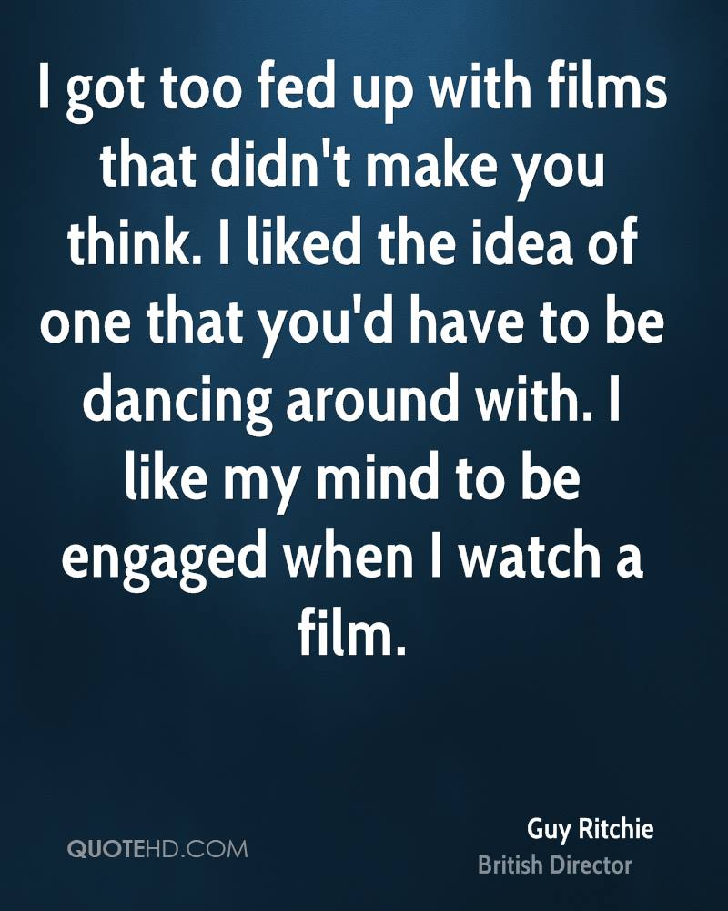 Fed Up With Movies Like Fed Up >> Guy Ritchie Quotes Quotehd