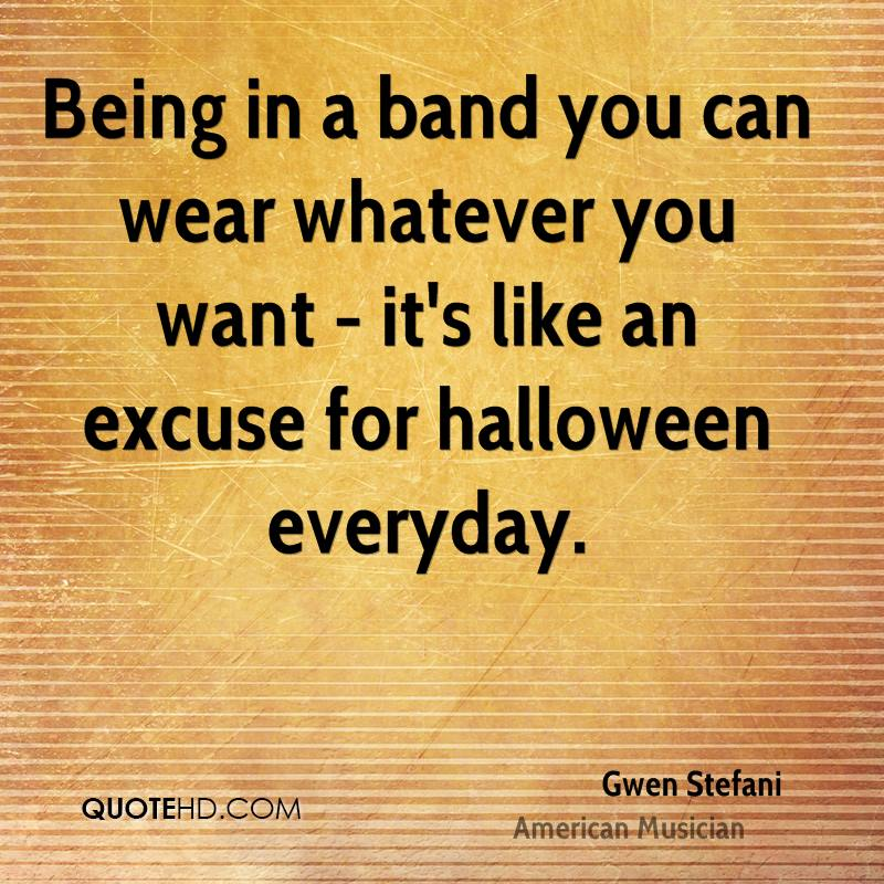 Being in a band you can wear whatever you want - it's like an excuse for halloween everyday.