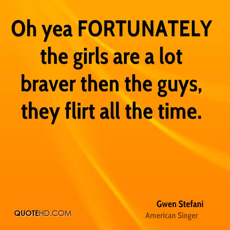Oh yea FORTUNATELY the girls are a lot braver then the guys, they flirt all the time.
