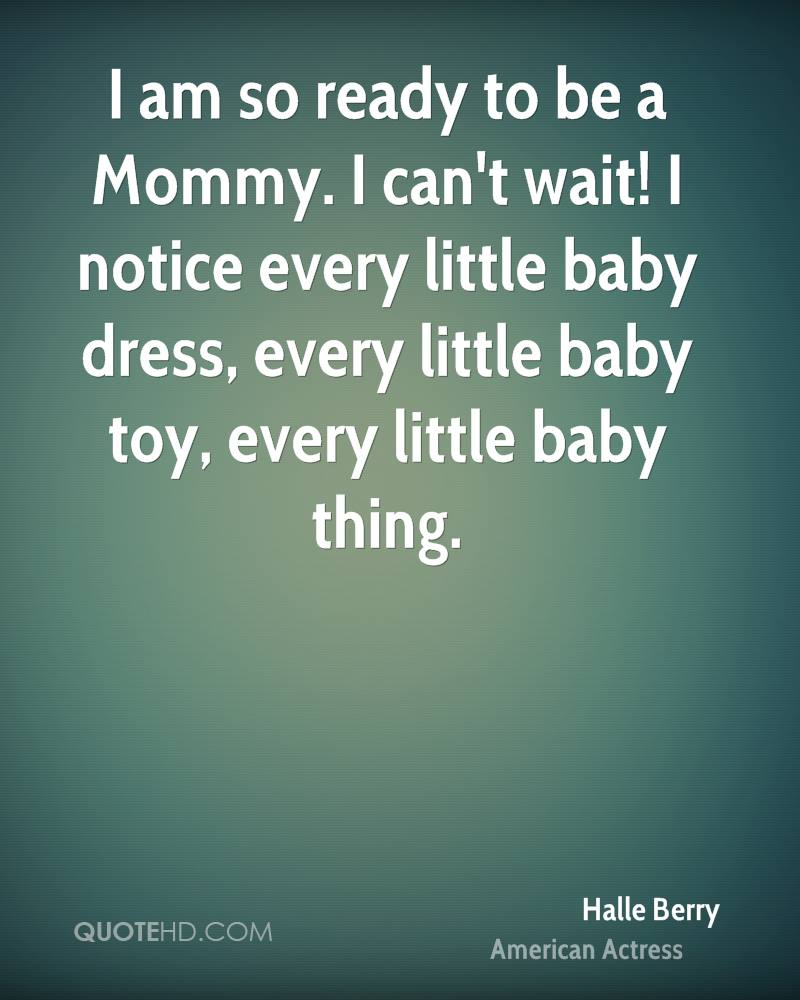 I am so ready to be a Mommy. I can't wait! I notice every little baby dress, every little baby toy, every little baby thing.