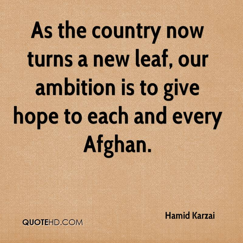 As the country now turns a new leaf, our ambition is to give hope to each and every Afghan.