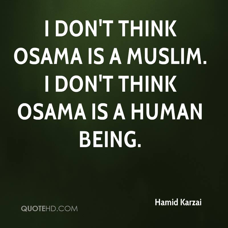I don't think Osama is a Muslim. I don't think Osama is a human being.