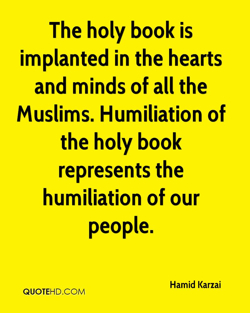 The holy book is implanted in the hearts and minds of all the Muslims. Humiliation of the holy book represents the humiliation of our people.