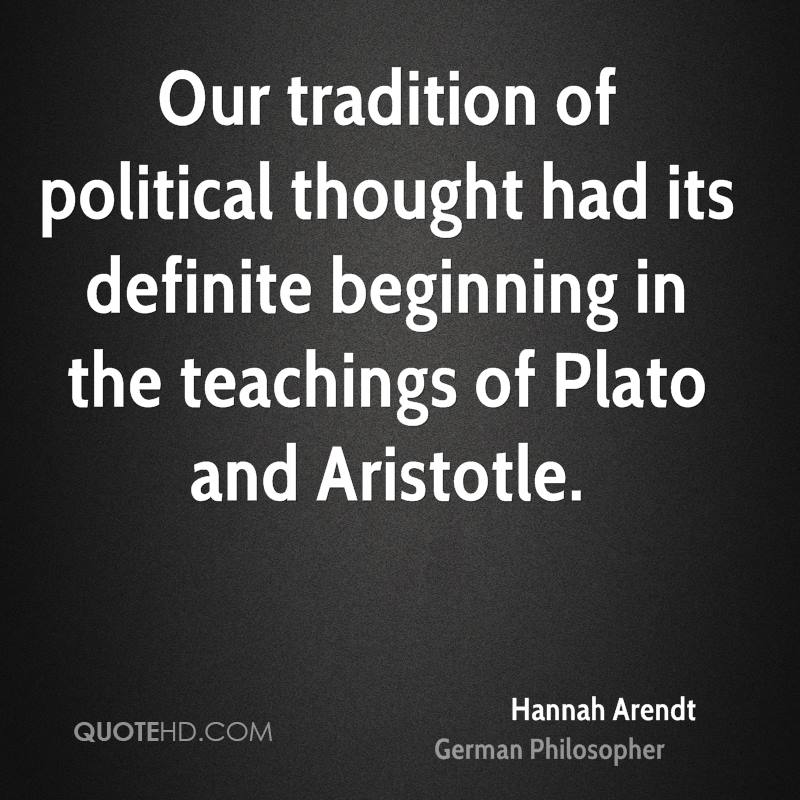 Our tradition of political thought had its definite beginning in the teachings of Plato and Aristotle.