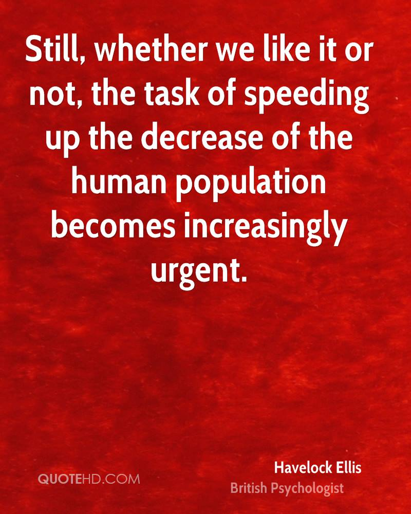 Still, whether we like it or not, the task of speeding up the decrease of the human population becomes increasingly urgent.