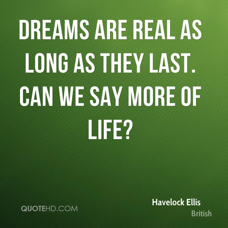 Dreams are real as long as they last. Can we say more of life?
