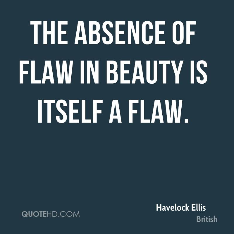 The absence of flaw in beauty is itself a flaw.