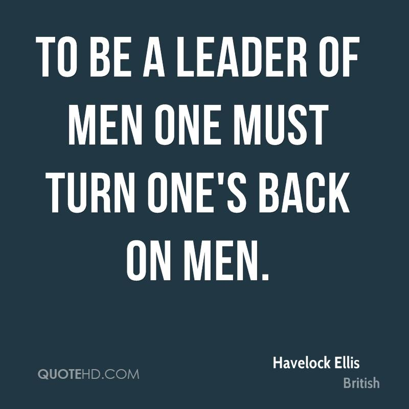 To be a leader of men one must turn one's back on men.