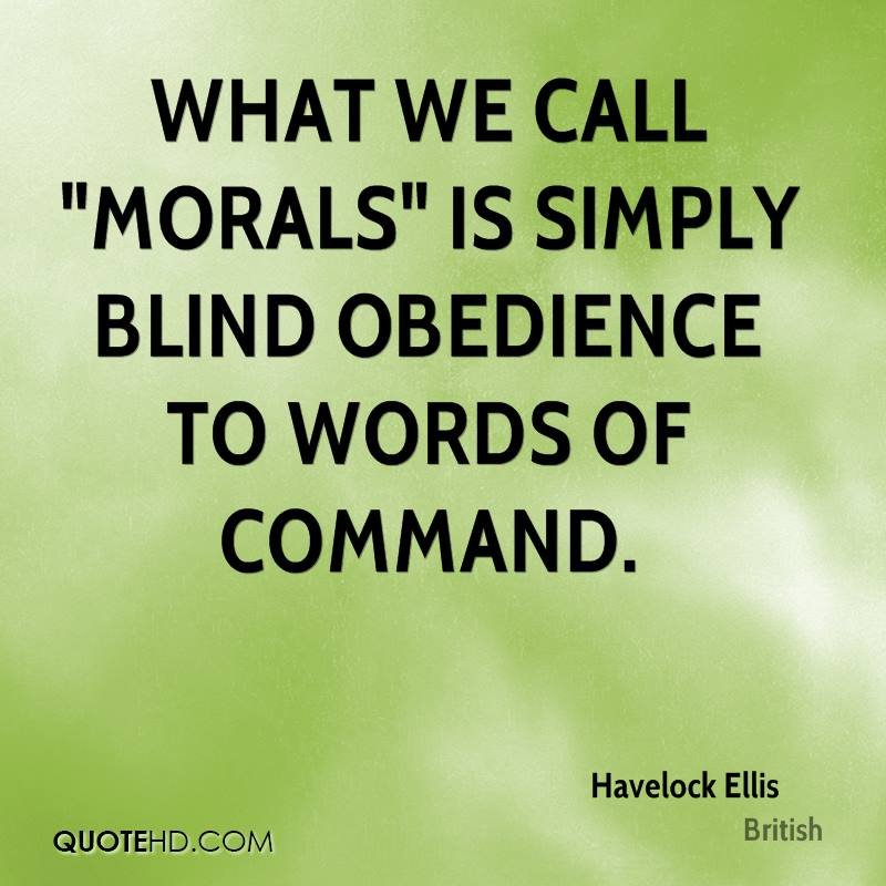 """What we call """"morals"""" is simply blind obedience to words of command."""