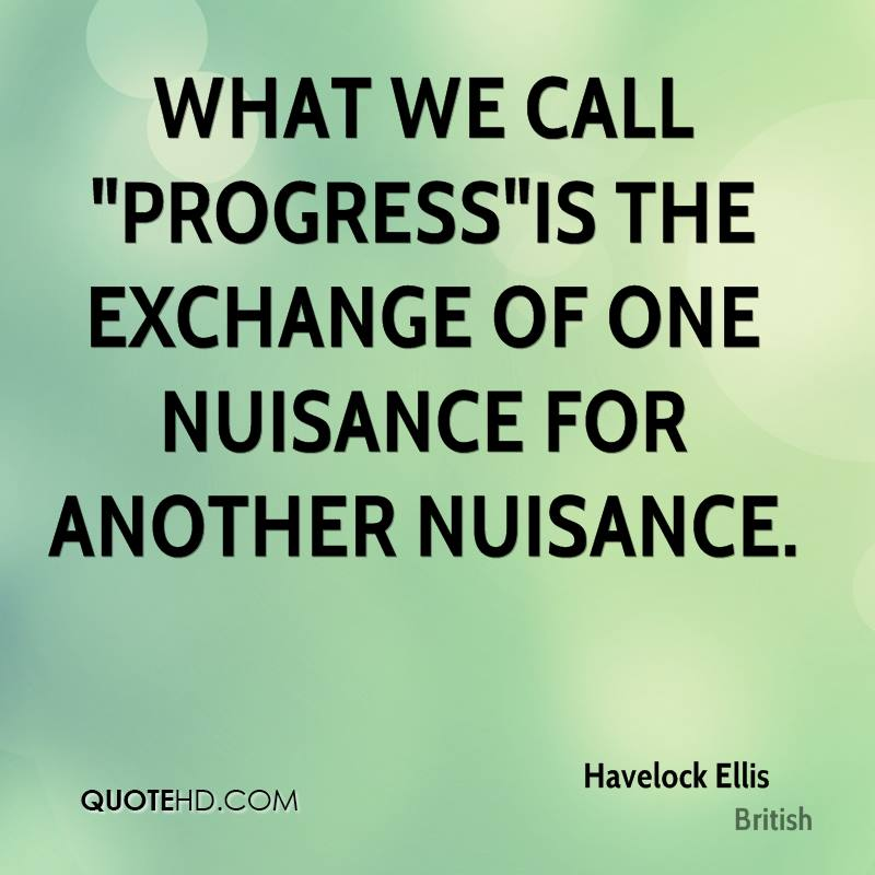 "What we call ""Progress""is the exchange of one nuisance for another nuisance."