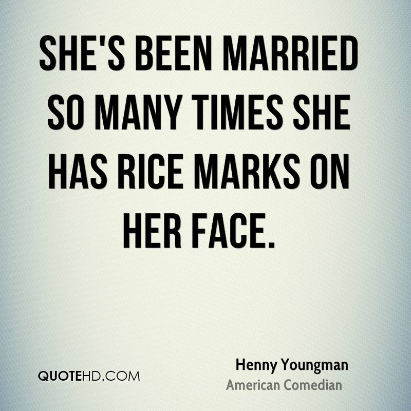 She's been married so many times she has rice marks on her face.