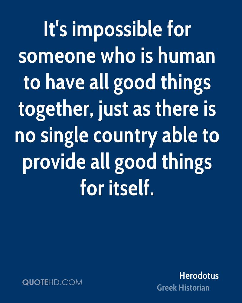 It's impossible for someone who is human to have all good things together, just as there is no single country able to provide all good things for itself.