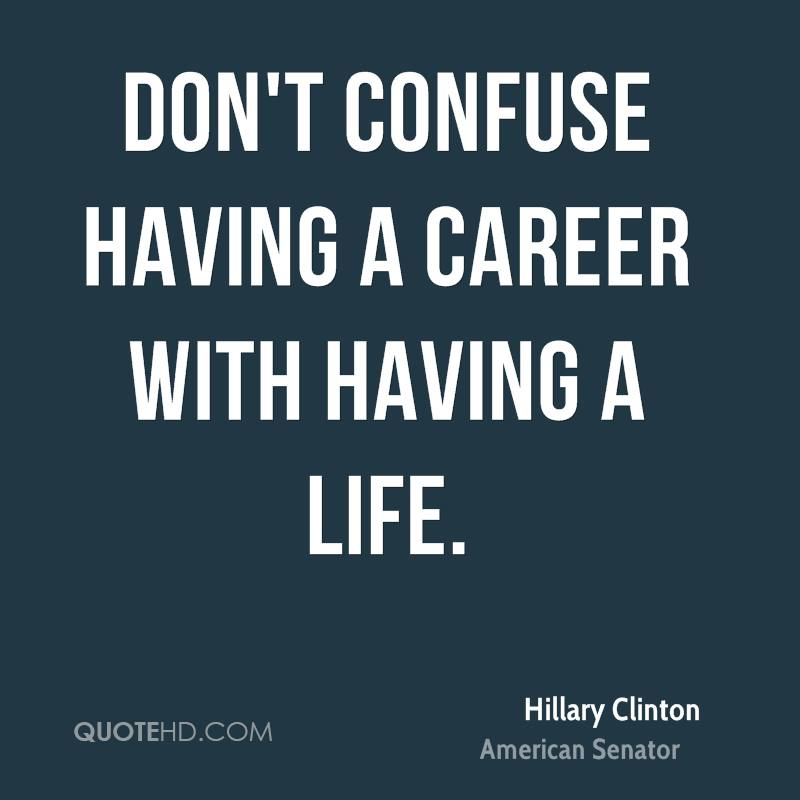 Life Quotes Careers: Hillary Clinton Quotes