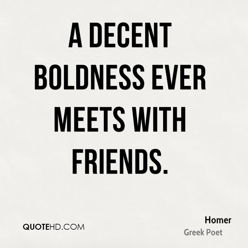 A decent boldness ever meets with friends.