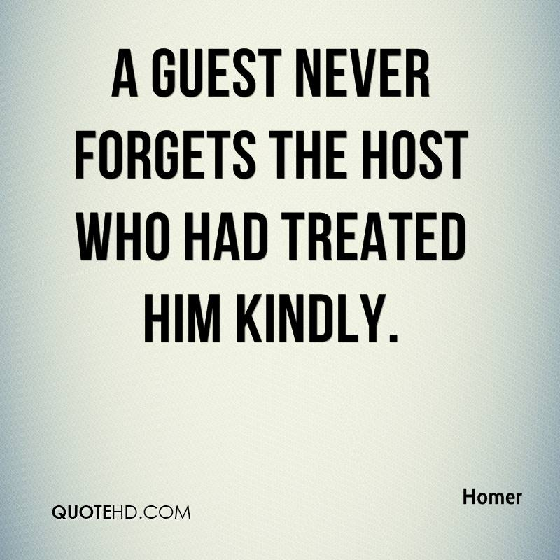 A guest never forgets the host who had treated him kindly.