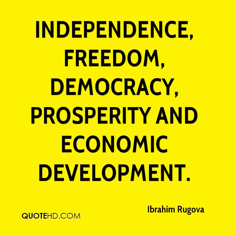 independence, freedom, democracy, prosperity and economic development.