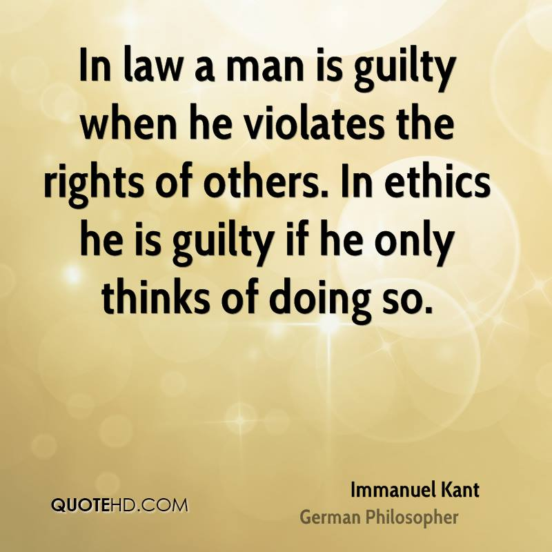 In law a man is guilty when he violates the rights of others. In ethics he is guilty if he only thinks of doing so.