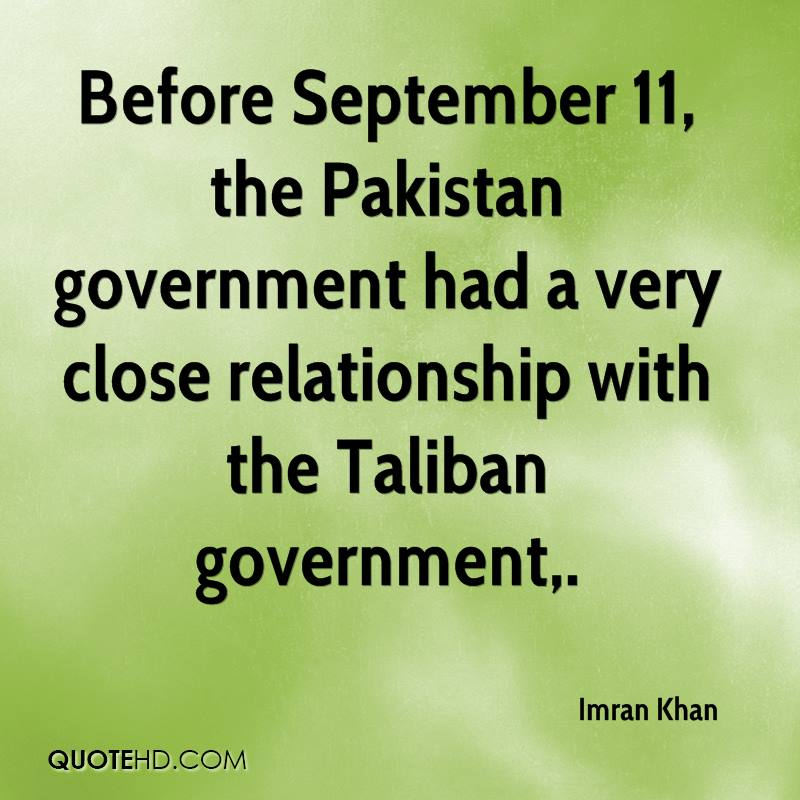 Before September 11, the Pakistan government had a very close relationship with the Taliban government.