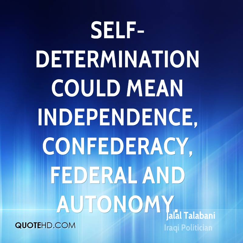 Self-determination could mean independence, confederacy, federal and autonomy.