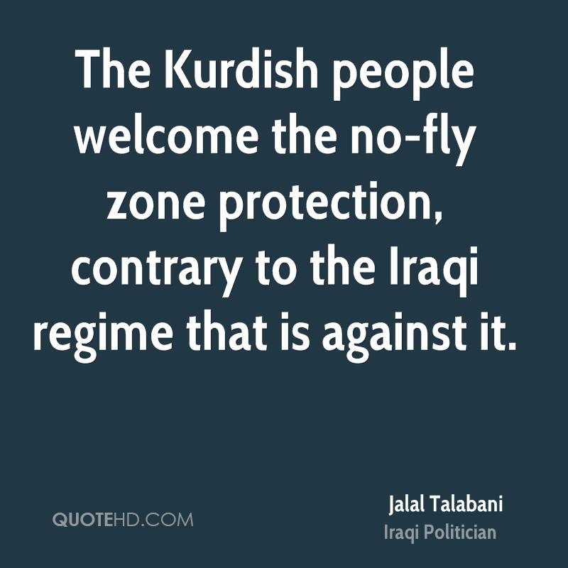The Kurdish people welcome the no-fly zone protection, contrary to the Iraqi regime that is against it.