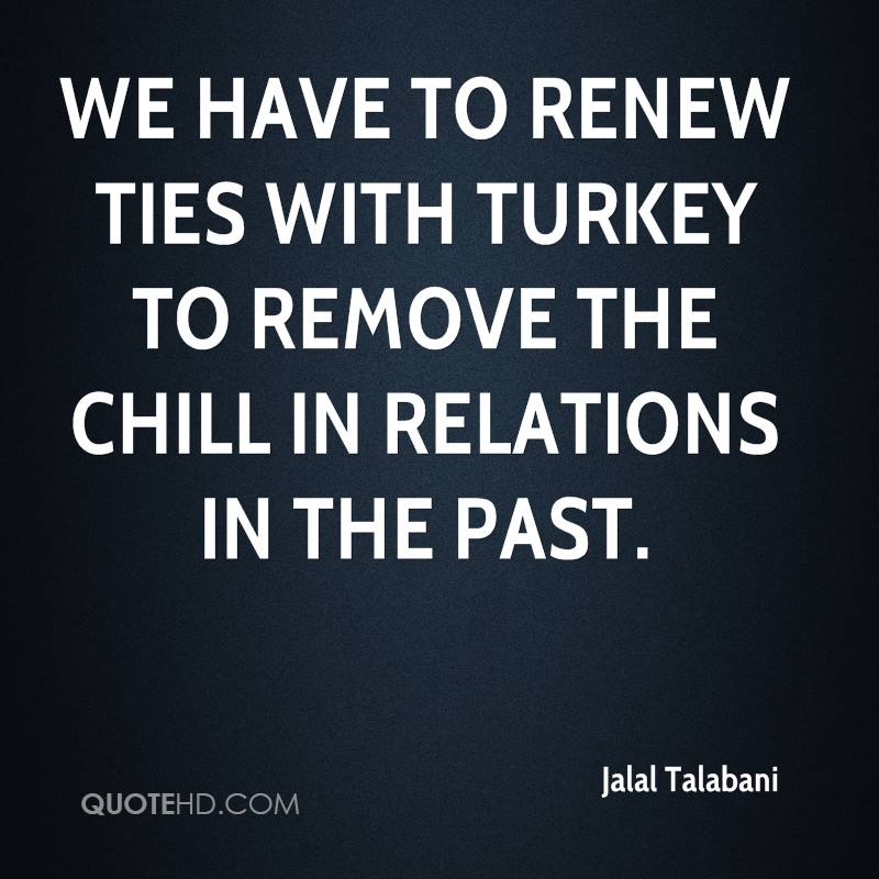 We have to renew ties with Turkey to remove the chill in relations in the past.