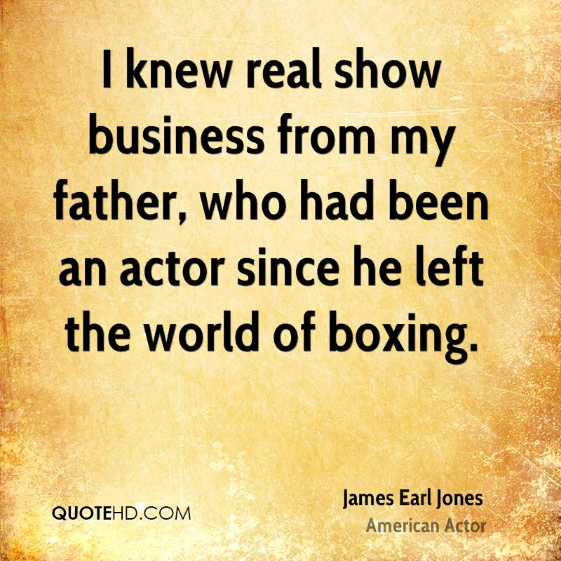 I knew real show business from my father, who had been an actor since he left the world of boxing.