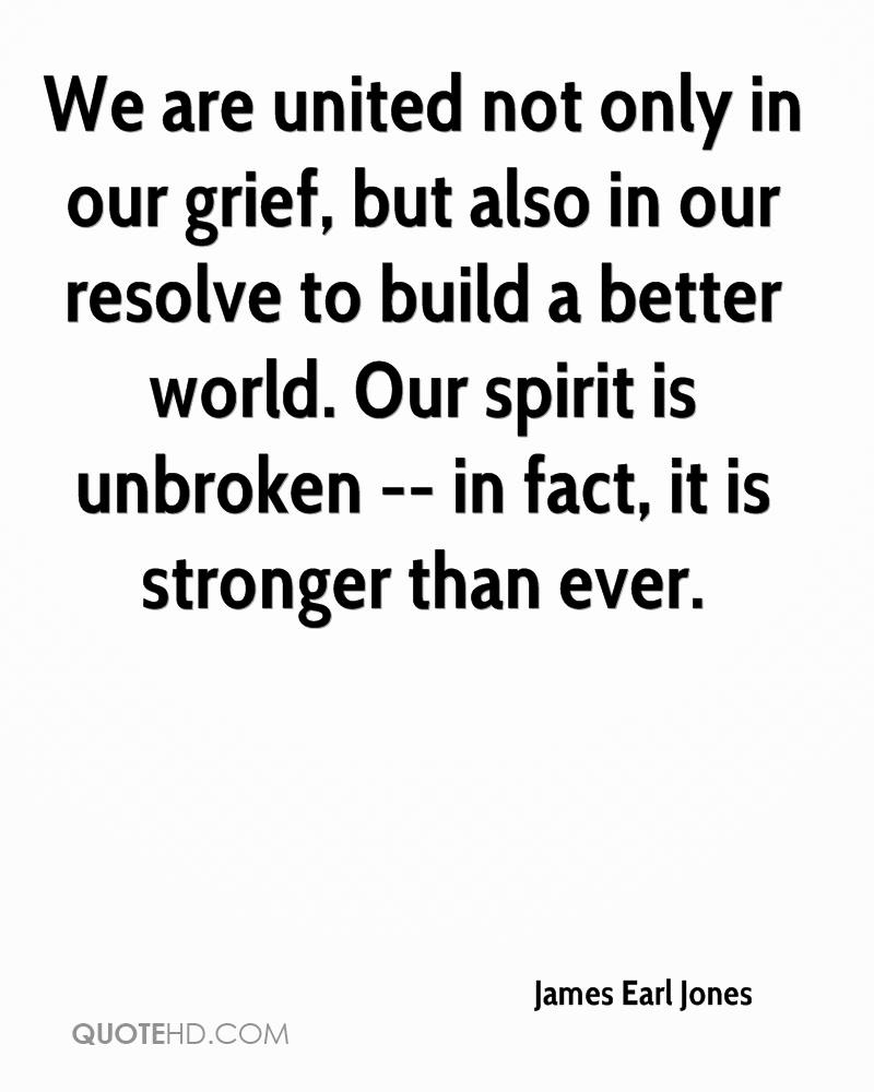 We are united not only in our grief, but also in our resolve to build a better world. Our spirit is unbroken -- in fact, it is stronger than ever.