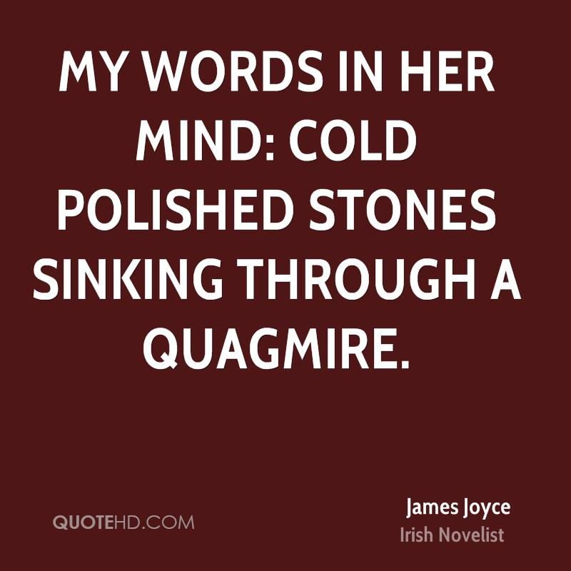 My words in her mind: cold polished stones sinking through a quagmire.