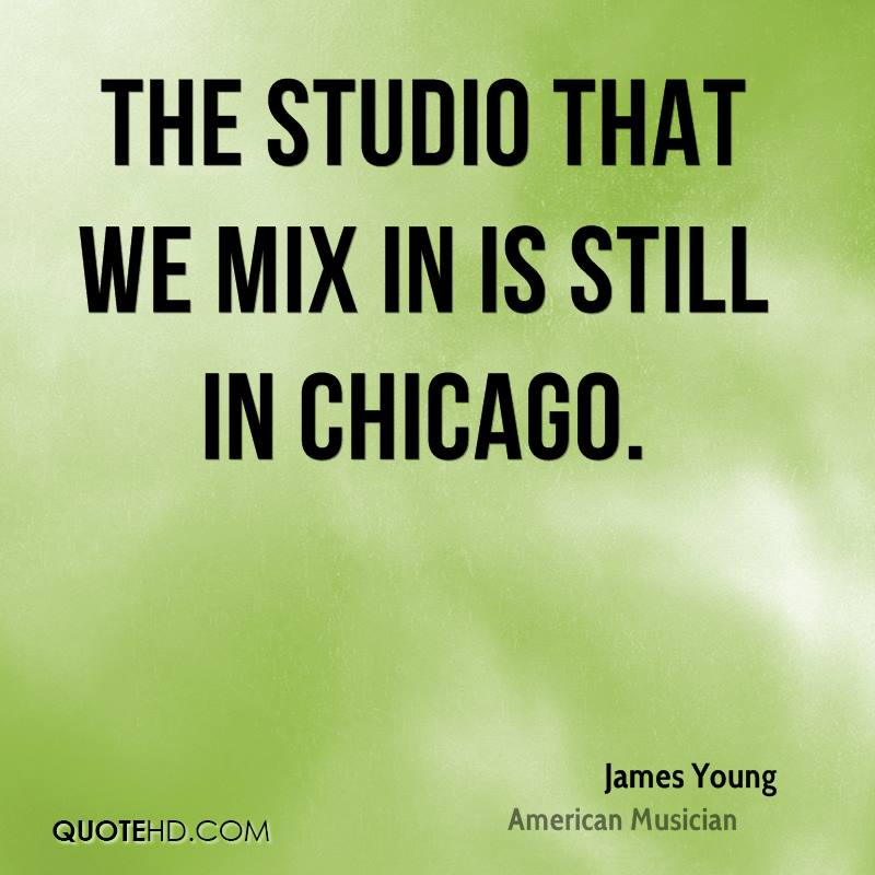 The studio that we mix in is still in Chicago.