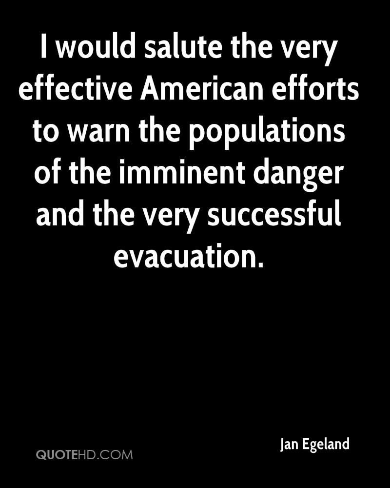 I would salute the very effective American efforts to warn the populations of the imminent danger and the very successful evacuation.