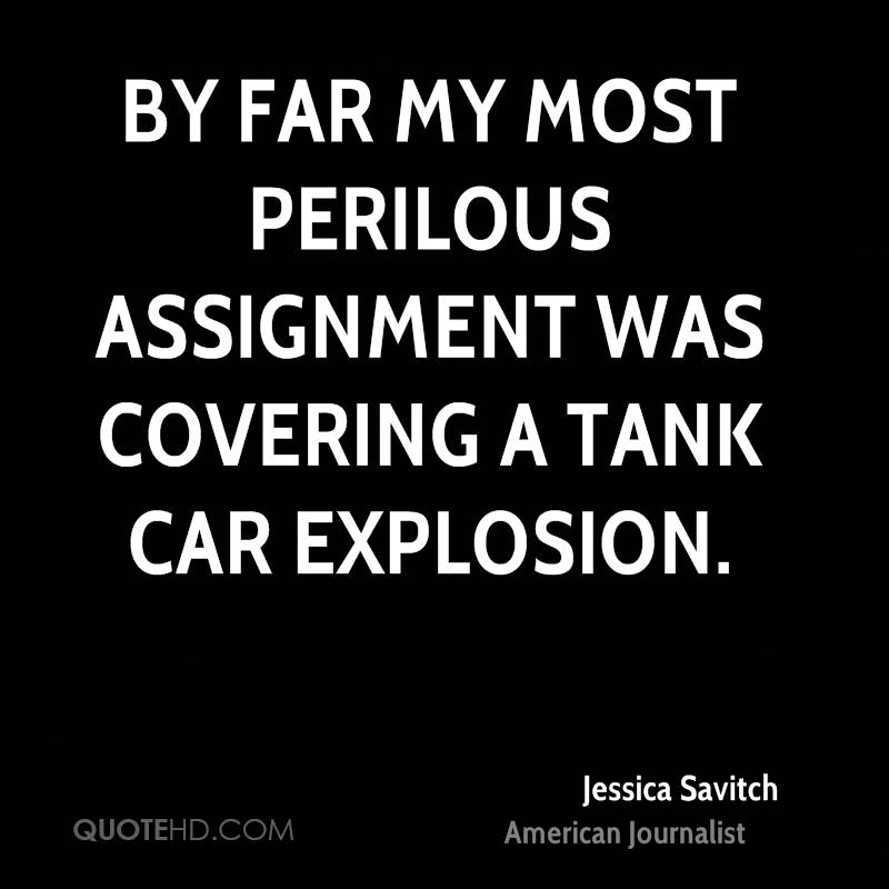 By far my most perilous assignment was covering a tank car explosion.