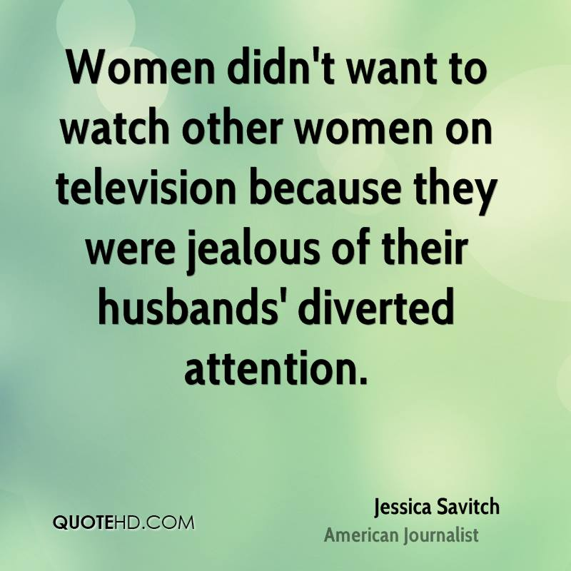 Women didn't want to watch other women on television because they were jealous of their husbands' diverted attention.