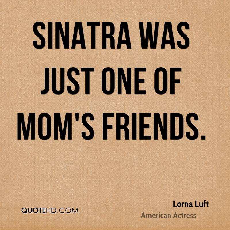Sinatra was just one of Mom's friends.
