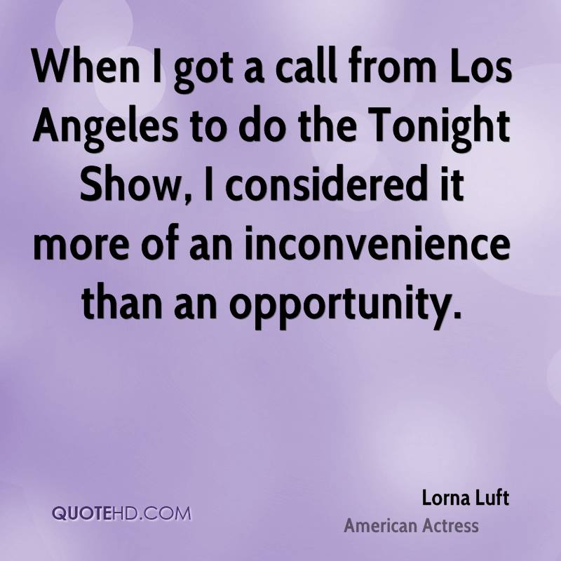 When I got a call from Los Angeles to do the Tonight Show, I considered it more of an inconvenience than an opportunity.
