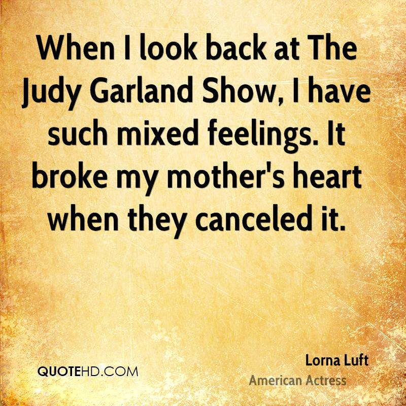 When I look back at The Judy Garland Show, I have such mixed feelings. It broke my mother's heart when they canceled it.