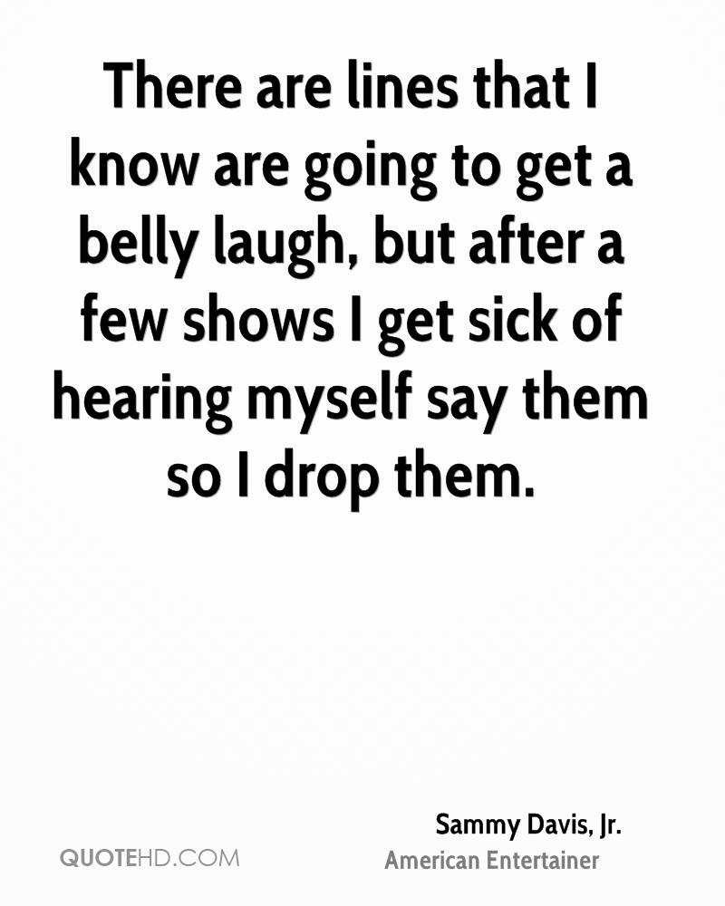 There are lines that I know are going to get a belly laugh, but after a few shows I get sick of hearing myself say them so I drop them.