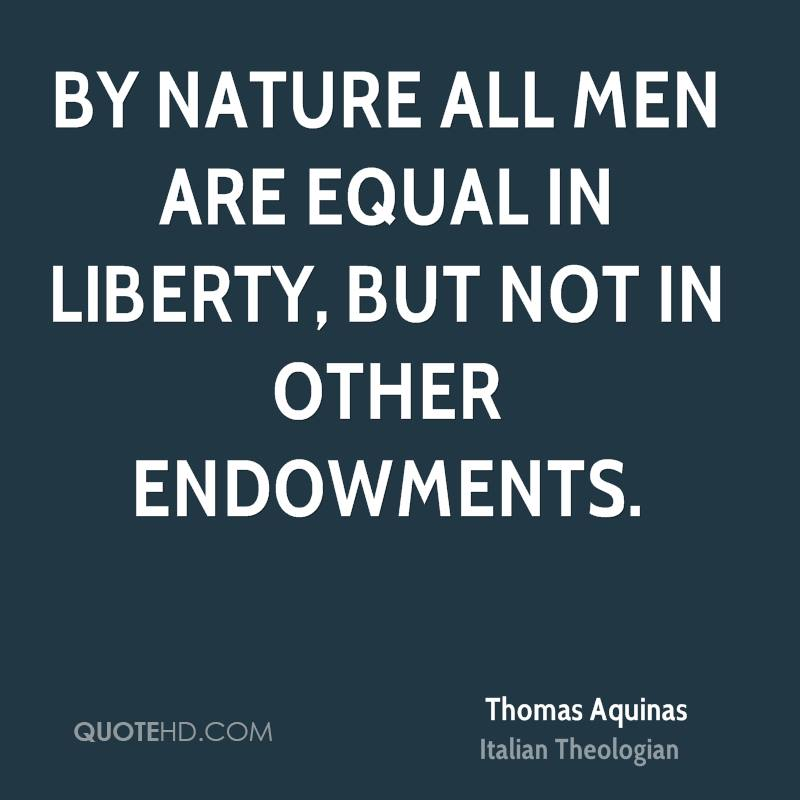 By nature all men are equal in liberty, but not in other endowments.